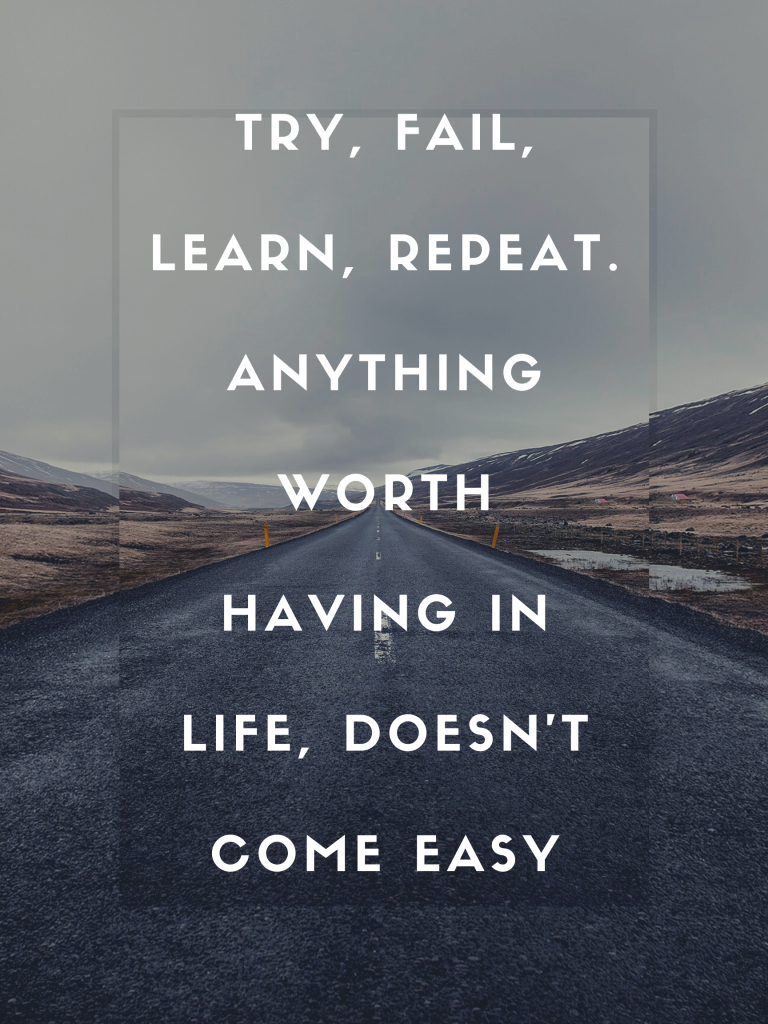 Try, Fail, Learn, Repeat. Anything worth Having in Life, Doesn't Come Easy Kingston S. Lim