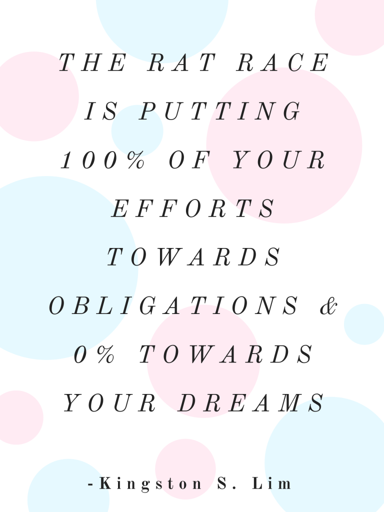 Kingston S. Lim The Rat Race is Putting 100% of your Efforts towards Obligations & 0% Towards your Dreams