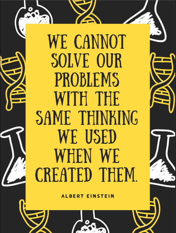 """We cannot solve our problems with the same thinking we used when we created them."" -Albert Einstein design by Kingston S. Lim"