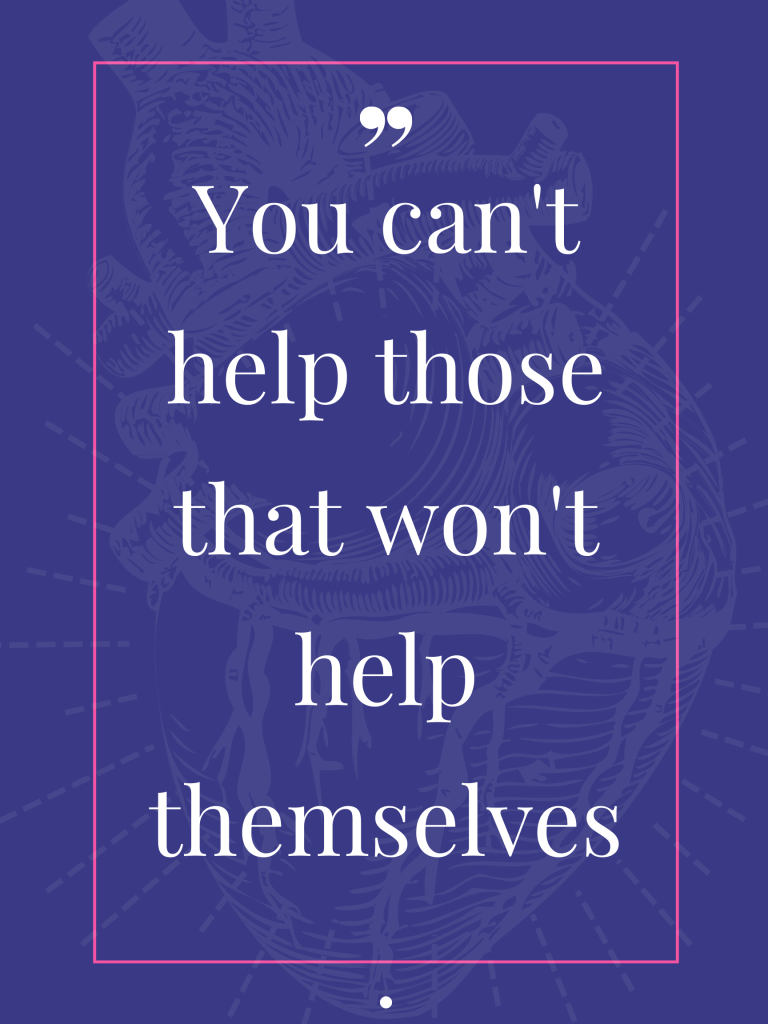 You can't help those that won't help themselves.  Kingston S. Lim
